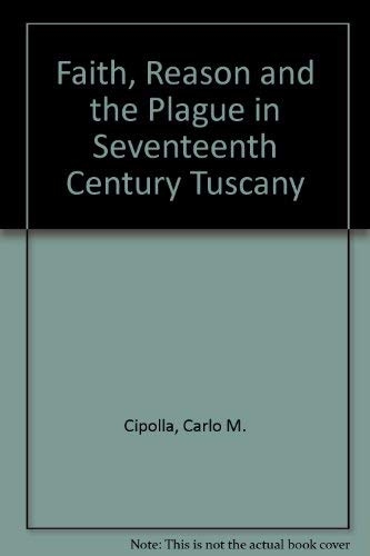 FAITH, REASON AND THE PLAGUE - A Tuscan story of the seventeenth century: CIPOLLA, CARLO M