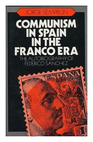 Communism in Spain in the Franco Era: The Autobiography of Federico Sanchez