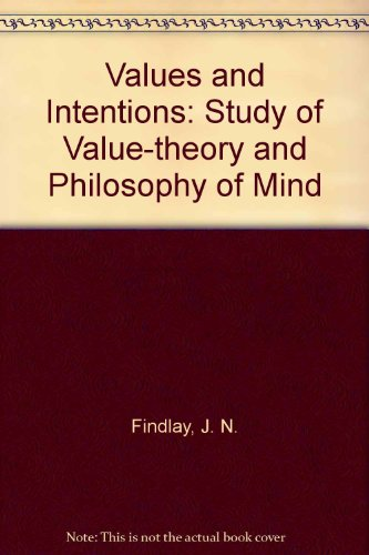 Values and Intentions: Study of Value-theory and Philosophy of Mind (085527543X) by J. N. Findlay