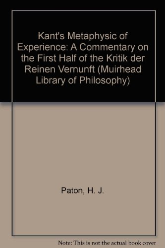 "Kant's Metaphysic of Experience: A Commentary on the First Half of the ""Kritik der Reinen Vernunft"" (Muirhead Library of Philosophy) (0855275502) by H. J. Paton"