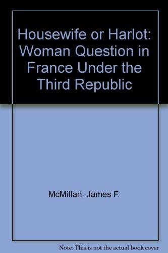 9780855276478: Housewife or Harlot: Woman Question in France Under the Third Republic