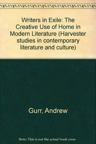 Writers in Exile: The Creative Use of: Gurr, Andrew