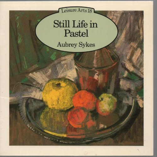 Still Life in Pastel (Leisure Arts Series): Sykes, Aubrey
