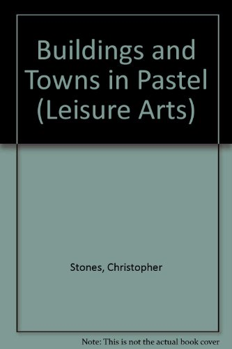 Painting: Buildings and Towns in Pastel. Leisure Arts 22