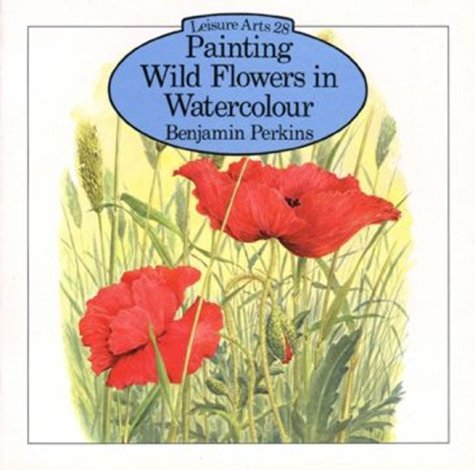 9780855325602: Painting Wild Flowers in Watercolour (Leisure Arts)
