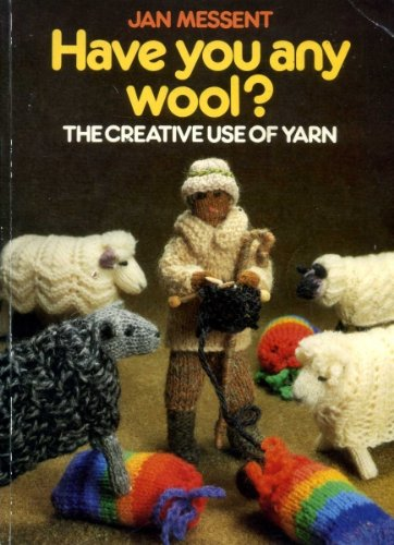 Have You Any Wool?: The Creative Use of Yarn (9780855325848) by Jan Messent
