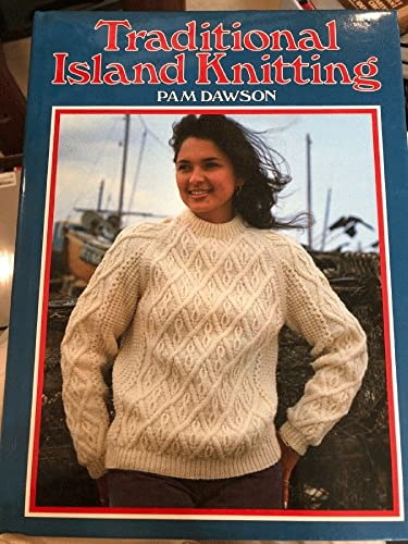 Traditional Island Knitting: Including Aran, Channel Isles, Fair Isle, Falkland Isles, Iceland, and Shetland (0855326220) by Pam Dawson