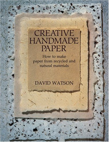 Creative Handmade Papers: How to Make Paper from Recycled and Natural Materials