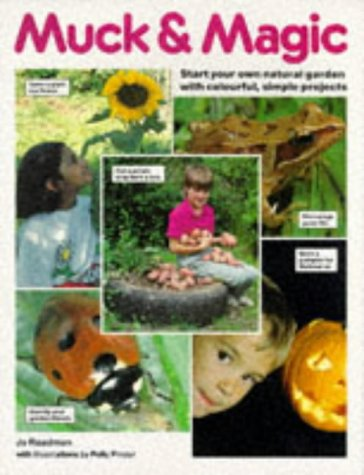9780855327576: Muck & Magic: Start Your Own Natural Garden with Colourful, Simple Projects