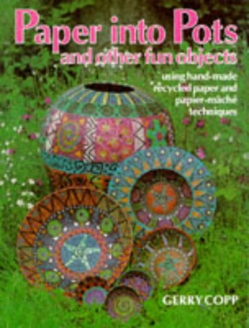 9780855327729: Paper into Pots and Other Fun Objects: Using Papermaking, Papier Mache and Collage Techniques