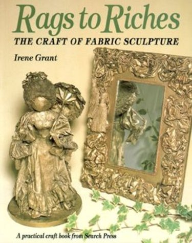 9780855327989: Rags to Riches: Craft of Fabric Sculpture