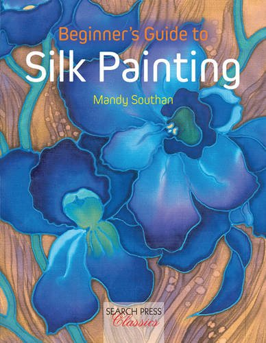 9780855328023: Beginner's Guide to Silk Painting (Search Press Classics)