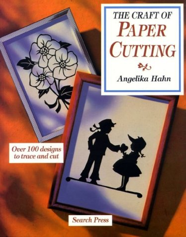 The Craft of Paper Cutting: Over 100 Designs to Trace and Cut: Hahn, Angelika