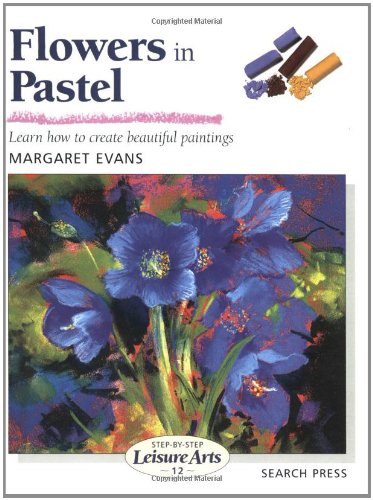 9780855328511: Flowers in Pastel (Step-by-Step Leisure Arts)