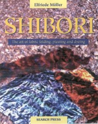 9780855328955: Shibori: The Art of Fabric Folding, Pleating and Dyeing