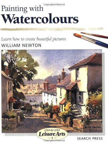Painting with Watercolours (Step-by-Step Leisure Arts): William Newton