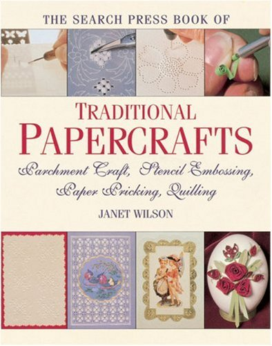 9780855329280: The Search Press Book of Traditional Papercrafts: Parchment Craft, Stencil Embossing, Paper Pricking, Quilling