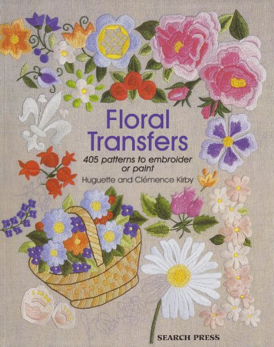 Floral Transfers: 405 Patterns to Embroider or Paint: Kirby, Clemence; Huguerre, Kirby