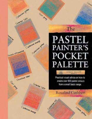 The Pastel Painter's Pocket Palette: A Practical Visual Guide to Colour Mixing (0855329424) by Rosalind Cuthbert