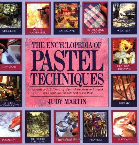 9780855329594: The Encyclopedia of Pastel Techniques: A Unique A-z Directory of Pastel-painting Techniques Plus Guidance on How Best to Use Them