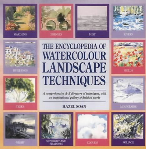 The Encyclopedia of Watercolour Landscape Techniques: A: Hazel Soan