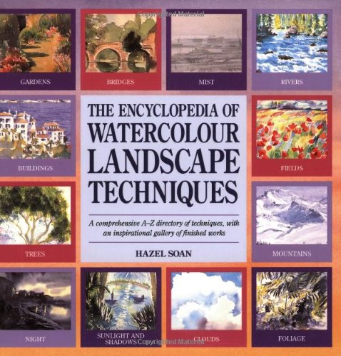 The Encyclopedia of Watercolour Landscape Techniques: A Comprehensive A-Z Directory of Techniques, with an Inspirational Gallery of Finished Works (0855329998) by Hazel Soan