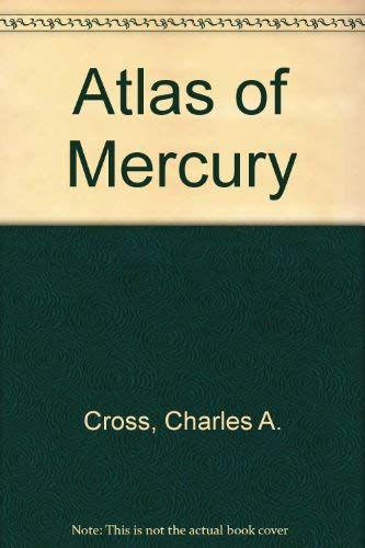 The Atlas of Mercury: Cross, Charles A.; Moore, Patrick