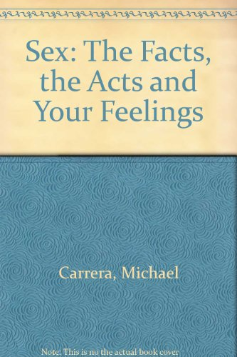 Sex: The Facts, the Acts and Your Feelings: Carrera, Michael