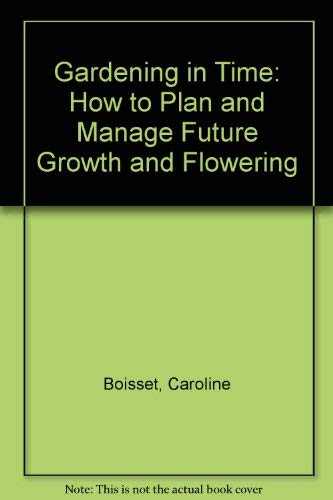 Gardening in time: How to plan and manage future growth and flowering