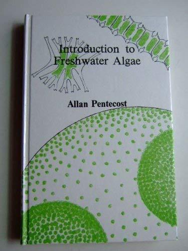 INTRODUCTION TO FRESHWATER ALGAE.: PENTECOST, Allan.