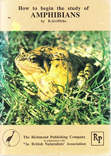 How to Begin the Study of Amphibians: Griffiths, Richard A., Applin, D.J.