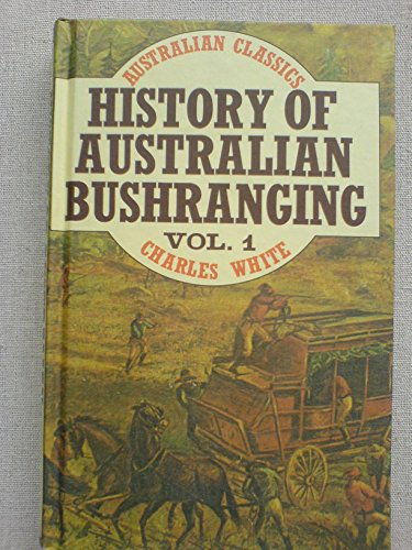 History of Australian Bushranging Volume 1: White, Charles