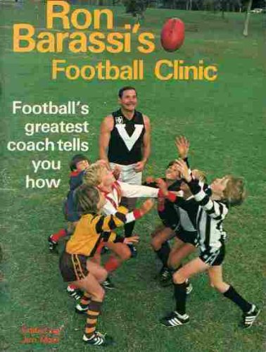 Ron Barassi's Football Clinic. Football's Greatest Coach Tells You How.: Barassi, Ron. (...