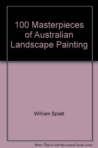 100 Masterpieces of Australian Landscape Painting: William Splatt and