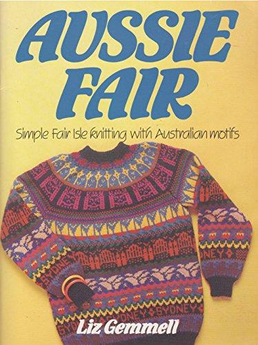 Aussie Fair: Simple Fair Isle Knitting with: Liz Gemmell