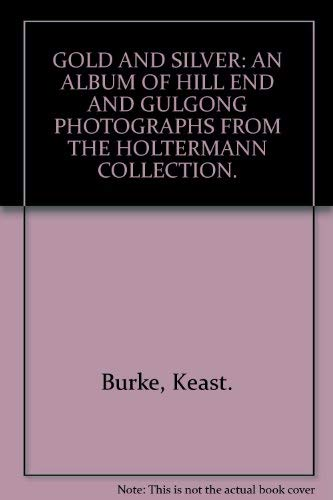 9780855610050: Gold and silver;: An album of Hill End and Gulgong photographs from the Holtermann Collection