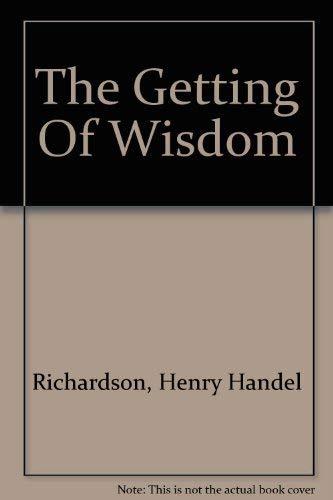 The Getting Of Wisdom: Richardson, Henry Handel