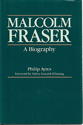 Malcolm Fraser: a Biography: Ayres, Philip
