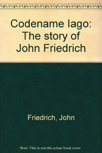 9780855614522: Codename Iago: The story of John Friedrich