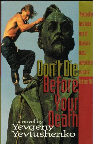 Don't Die Before Your Death: An Almost: Yevtushenko, Yevgeny