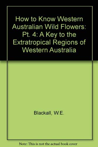 9780855640781: How to Know Western Australian Wild Flowers: Pt. 4: A Key to the Extratropical Regions of Western Australia