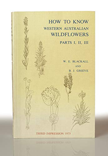 9780855640842: How to Know Western Australian Wild Flowers: Key to the Flora of the Temperate Regions of Western Australia Pt. 1-3: A Key to the Extratropical Regions of Western Australia