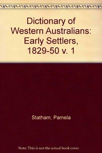 9780855641597: Dictionary of Western Australians, 1829-1914: Vol. 1 Early Settlers 1829-1850