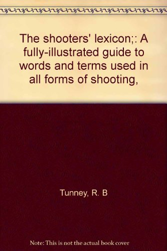 The Shooters' Lexicon. A Fully-Illustrated Guide to Words and Terms Used in All Forms of Shooting.
