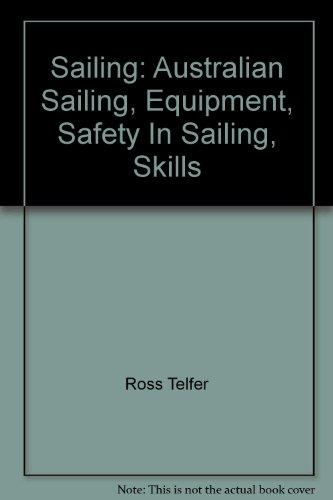 9780855665555: Sailing: Australian Sailing, Equipment, Safety In Sailing, Skills