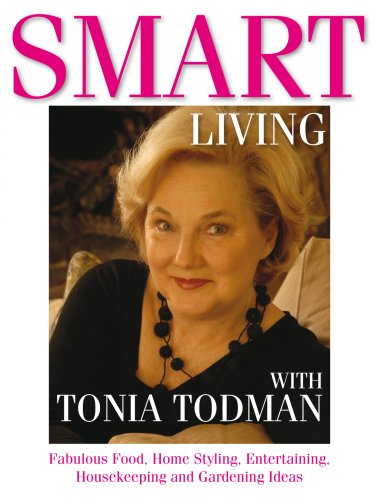 Smart Living with Tonia Todman: Fabulous Food, Home Styling, Entertaining, Housekeeping and ...
