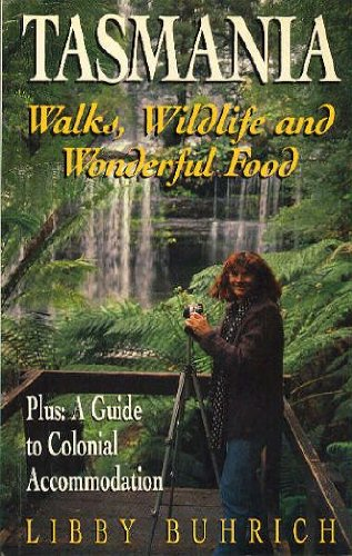 Tasmania : Walks, Wildlife and Wonderful Food: Buhrich, Libby