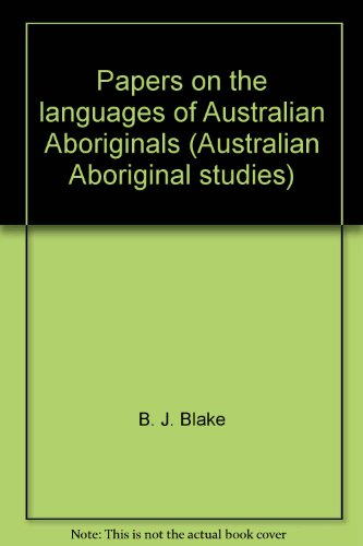 Papers on the Languages of Australian Aboriginals: B.J. Blake, N. Chadwick, A. Healey, E.J. Hughes,...