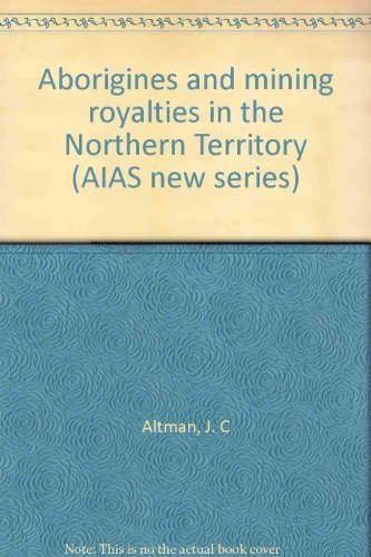 Aborigines and Mining Royalties in the Northern Territory: J.C. Altman