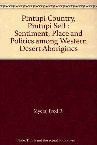 Pintupi Country, Pintupi Self: Sentiment, Place, and Politics Among Western Desert Aborigines: Fred...